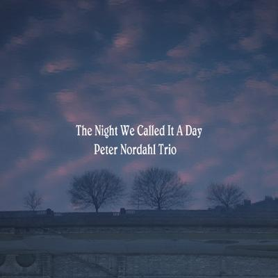 The Night We Called It A Day Peter Nordahl Trio