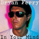 Bryan Ferry「In Your Mind 」